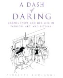 Dash of Daring Carmel Snow and Her Life in Fashion, Art, and Letters 2008 9780743480468 Front Cover