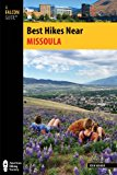 Best Hikes near Missoula 2014 9780762782468 Front Cover
