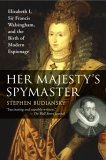 Her Majesty's Spymaster Elizabeth I, Sir Francis Walsingham, and the Birth of Modern Espionage 2006 9780452287471 Front Cover