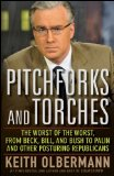 Pitchforks and Torches The Worst of the Worst, from Beck, Bill, and Bush to Palin and Other Posturing Republicans 2010 9780470614471 Front Cover