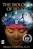 The Biology of Belief: Unleashing the Power of Consciousness, Matter & Miracles, 10th Anniversary Edition 2016 9781401952471 Front Cover