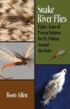 Snake River Flies Eighty Years of Proven Patterns for a World Fly Fishing 2014 9780871089472 Front Cover