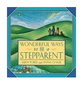 Wonderful Ways to Be a Stepparent 1999 9781573241472 Front Cover