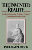 Invented Reality How Do We Know What We Believe We Know? (Contributions to Constructivism) 1980 9780393333473 Front Cover