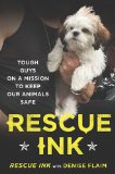 Rescue Ink Tough Guys on a Mission to Keep Our Animals Safe 2010 9780452296473 Front Cover