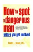 How to Spot a Dangerous Man Before You Get Involved Describes 8 Types of Dangerous Men, Gives Defense Strategies and a Red Alert Checklist for Each, And 2005 9780897934473 Front Cover