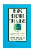 Making Peace with Your Parents The Key to Enriching Your Life and All Your Relationships 1996 9780345410474 Front Cover
