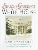 Season's Greetings from the White House The Collection of Presidential Christmas Cards, Messages and Gifts 6th 2007 9780965768474 Front Cover