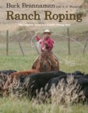 Ranch Roping The Complete Guide to a Classic Cowboy Skill 2009 9781599214474 Front Cover