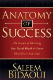 Anatomy of Success The Science of Inheriting Your Brain's Wealth and Power While You're Still Alive! 2009 9781600376474 Front Cover