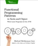 Functional Programming Patterns in Scala and Clojure Write Lean Programs for the JVM 2013 9781937785475 Front Cover
