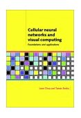 Cellular Neural Networks and Visual Computing Foundations and Applications 2002 9780521652476 Front Cover