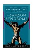 Samson Syndrome What You Can Learn from the Baddest Boy in the Bible 2003 9780785264477 Front Cover