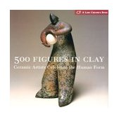 500 Figures in Clay Ceramic Artists Celebrate the Human Form 1st 2004 9781579905477 Front Cover