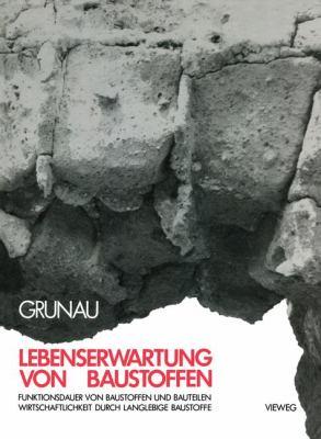 Lebenserwartung Von Baustoffen Funktionsdauer Von Baustoffen und Bauteilen: Wirtschaftlichkeit Durch Langlebige Baustoffe 1980 9783528088477 Front Cover