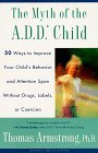Myth of the A. D. D. Child 50 Ways Improve Your Child's Behavior Attn Span W/o Drugs Labels or Coercion 1997 9780452275478 Front Cover