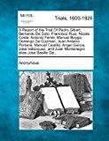 Report of the Trial of Pedro Gibert, Bernardo de Soto, Francisco Ruiz, Nicola Costa, Antonio Ferrer, Manuel Boyga, Domingo de Guzman, Juan Antonio P 2012 9781275118478 Front Cover