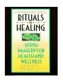 Rituals of Healing Using Imagery for Health and Wellness 1st 1994 9780553373479 Front Cover