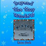 Beyond the Tiny Window: WINTER 2013 9781494268480 Front Cover