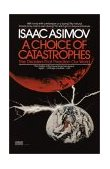 Choice of Catastrophes The Disasters That Threaten Our World 1st 1981 9780449900482 Front Cover