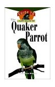 Quaker Parrot An Owner's Guide to a Happy Healthy Pet 1998 9780876054482 Front Cover