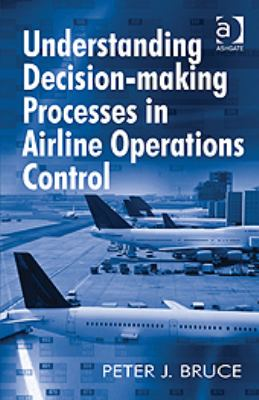 Understanding Decision-Making Processes in Airline Operations Control 2011 9781409411482 Front Cover