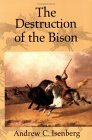 Destruction of the Bison An Environmental History, 1750-1920 2001 9780521003483 Front Cover
