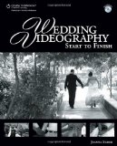 Wedding Videography Start to Finish 2010 9781435454484 Front Cover