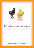 Still Life with Chickens Starting over in a House by the Sea 2007 9780452288485 Front Cover