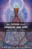 Future That Brought Her Here A Memoir of a Call to Awaken 2009 9780892541485 Front Cover