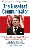 Greatest Communicator What Ronald Reagan Taught Me about Politics, Leadership, and Life 2005 9780471736486 Front Cover