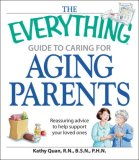 Caring for Aging Parents Reassuring Advice to Help You Support Your Loved Ones 2009 9781598696486 Front Cover