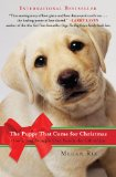 Puppy That Came for Christmas How a Dog Brought One Family the Gift of Joy 2011 9780452297487 Front Cover