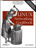 Linux Networking Cookbook From Asterisk to Zebra with Easy-To-Use Recipes 1st 2007 9780596102487 Front Cover