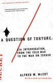 Question of Torture CIA Interrogation, from the Cold War to the War on Terror 2006 9780805082487 Front Cover
