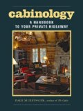 Cabinology A Handbook to Your Private Hideaway 2008 9781561589487 Front Cover