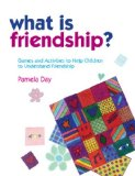 What Is Friendship? Games and Activities to Help Children to Understand Friendship 2009 9781849050487 Front Cover