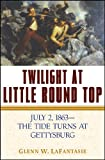 Twilight at Little Round Top July 2, 1863--The Tide Turns at Gettysburg 2005 9781620458488 Front Cover