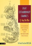 Eight Extraordinary Channels - Qi Jing Ba Mai A Handbook for Clinical Practice and Nei Dan Inner Meditation 2013 9781848191488 Front Cover