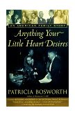 Anything Your Little Heart Desires An American Family Story 1998 9780684838489 Front Cover
