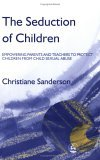 Seduction of Children Empowering Parents and Teachers to Protect Children from Sexual Abuse 2004 9781843102489 Front Cover