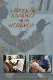 African Art and Agency in the Workshop 1st 2013 9780253007490 Front Cover