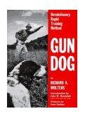 Gun Dog Revolutionary Rapid Training Method 1st 1961 Revised 9780525245490 Front Cover