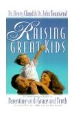 Raising Great Kids A Comprehensive Guide to Parenting with Grace and Truth 1st 1999 9780310235491 Front Cover