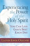 Experiencing the Power of the Holy Spirit You Can Live God's Best Each Day 2013 9780736952491 Front Cover
