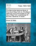 Mercantile National Bank of the City of New York vs. the Mayor, Aldermen and Commonalty of the City of New York, and George W. Mclean, Receiver Of 2012 9781275115491 Front Cover