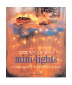 Decorating with Mini-Lights : 40 Sparkling Ideas and Projects for Home and Garden 2004 9781402716492 Front Cover
