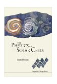 Physics of Solar Cells Photons in, Electrons Out 2003 9781860943492 Front Cover