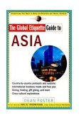 Global Etiquette Guide to Asia Everything You Need to Know for Business and Travel Success 2000 9780471369493 Front Cover
