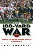100-Yard War Inside the 100-Year-Old Michigan-Ohio State Football Rivalry 2005 9780471736493 Front Cover